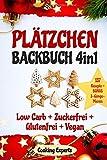 Plätzchen Backbuch 4in1: Plätzchen und Kekse – 137 leckere Rezepte! LOW CARB KEKSE + ZUCKERFREIE PLÄTZCHEN + GLUTENFREI BACKEN + VEGANE PLÄTZCHEN. ... (Plätzchen backen GESUND, Band 1)