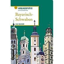 Bayerisch-Schwaben: Lieblingsplätze zum Entdecken (Lieblingsplätze im GMEINER-Verlag)