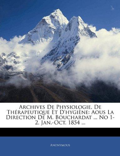 Archives De Physiologie, De Thérapeutique Et D'hygiène: Aous La Direction De M. Bouchardat ... No 1-2, Jan.-Oct. 1854 ...