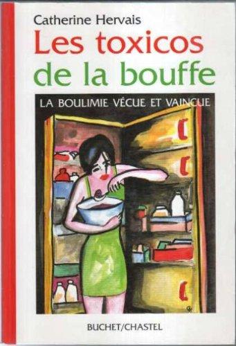 Les toxicos de la bouffe : La boulimie vécue et vaincue par Catherine Hervais