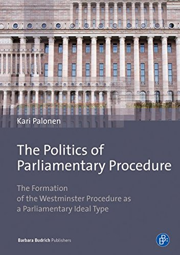 The Politics of Parliamentary Procedure: The Formation of the Westminster Procedure as a Parliamentary Ideal Type