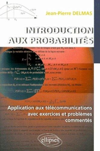 Introduction aux probabilités : Application aux télécommunications avec exercices et problèmes commentés