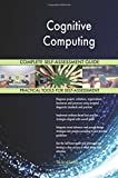Cognitive Computing Complete Self-Assessment Guide