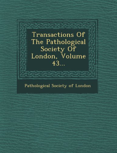 Transactions of the Pathological Society of London, Volume 43.