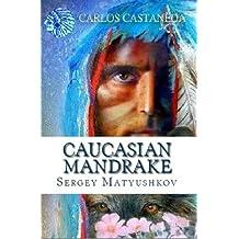 Caucasian Mandragora  - my guide to the magic world of Carlos Castaneda (2013) (English Edition)