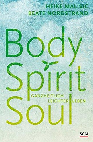 Body, Spirit, Soul: Ganzheitlich leichter leben