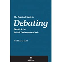 The Practical Guide to Debating - Worlds Style by Neill Harvey-Smith (2011-07-11)