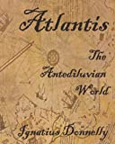 Atlantis: The Antediluvian World: Fully Illustrated