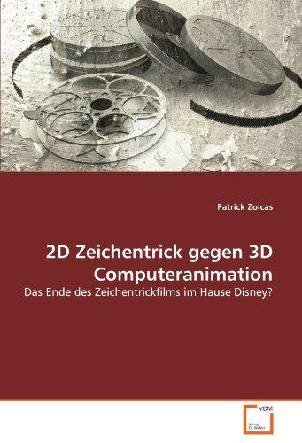 2D Zeichentrick gegen 3D Computeranimation: Das Ende des Zeichentrickfilms im Hause Disney?