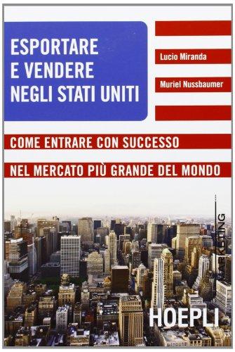Esportare e vendere negli Stati Uniti. Come entrare con successo nel mercato più grande del mondo