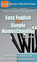 Easy English for Simple Homeschooling: How to Teach, Assess, and Document High School English (The HomeScholar's Coffee Break Book series 20) (English Edition)