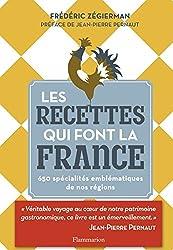 Les recettes qui font la France : 650 spécialités emblématiques de nos régions