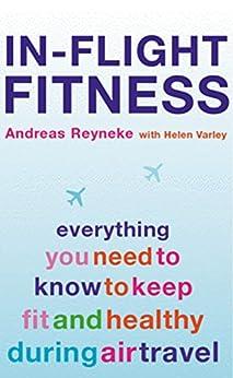In-Flight Fitness (English Edition) par [Reyneke, Andreas, Varley, Helen]