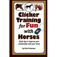 Clicker Training for Fun with Horses: Fun & functional horse tricks for a better bond with your horse by Kiki Freem (2012-12-01)