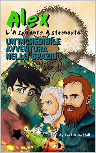 scaricare ebook gratis Alex L'Aspirante Astronauta: Un'Incredibile Avventura Nello Spazio PDF Epub