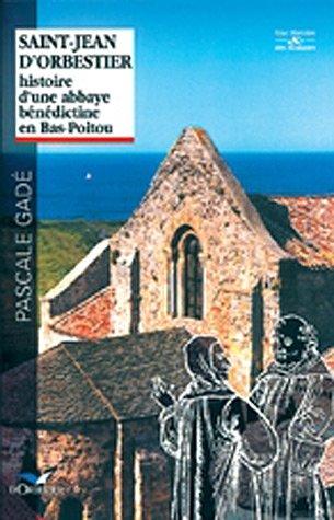 Saint-Jean d'Orbestier: Histoire d'une abbaye bénédictine en Bas-Poitou