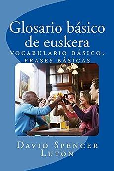 Glosario Básico De Euskera: Vocabulario Básico, Frases Básicas por David S. Luton