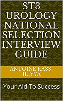 St3 Urology National Selection Interview Guide: Your Aid To Success por Antoine Kass-iliyya epub