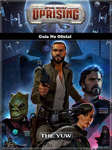 Star Wars Uprising Guía No Oficial por Joshua Abbott