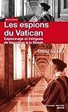 Les espions du Vatican - Espionnage et intrigues de Napoléon à la Shoah
