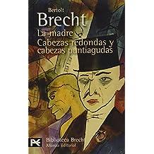 La madre. Cabezas redondas y cabezas puntiagudas: Teatro completo, 5 (El Libro De Bolsillo - Bibliotecas De Autor - Biblioteca Brecht)