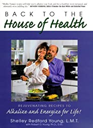 Back to the House of Health: Rejuvenating Recipes to Alkalize and Energize for Life!