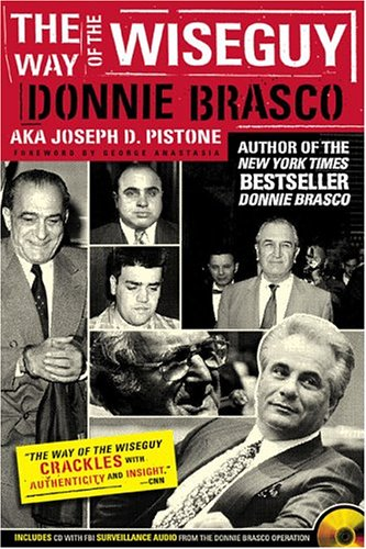 Way Of The Wiseguy: The FBI's Most Famous Undercover Agent Cracks the Mob Mind