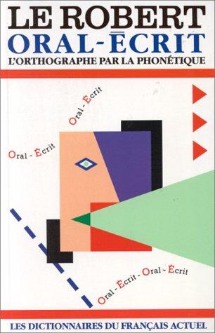 LE ROBERT ORAL-ECRIT. : L'orthographe par la phonétique par Dominique Taulelle, Collectif