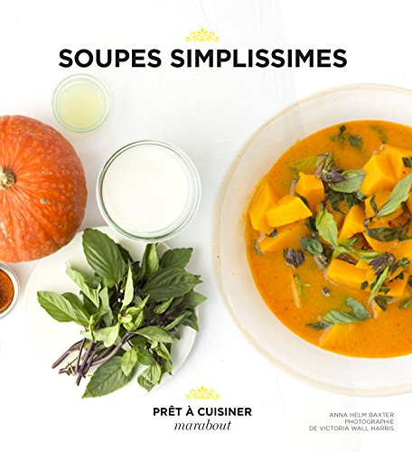 Soupes simplissimes par Anna Helm Baxter