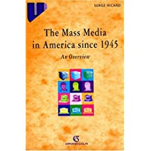 THE MASS MEDIA IN AMERICA SINCE 1945. An Overview