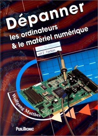 Dépanner les ordinateurs et le matériel numérique, tome 2 : L'Action