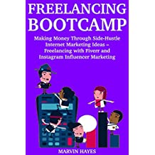Freelancing Bootcamp: Start Making Money as a Part-Time Side Hustle Business Owner - Through Freelancing & Instagram Marketing (English Edition)