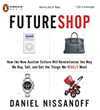 FutureShop [how the new auction culture will revolutionize the way we buy, sell, and get the things we really want]