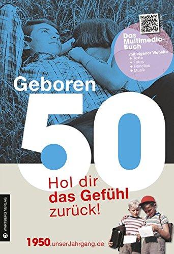 Geboren 50 - Das Multimedia Buch: Hol dir das Gefühl zurück! (Geboren 19xx - Hol dir das Gefühl zurück!) Buch-Cover