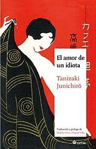 El amor de un idiota par Junichirô Tanizaki