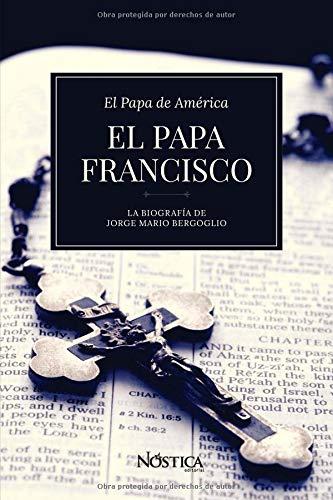 EL PAPA FRANCISCO: La biografía de Jorge Mario Bergoglio