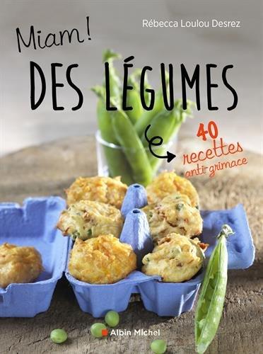 Miam ! Des légumes !: 40 recettes anti-grimace par Rébecca Loulou Desrez