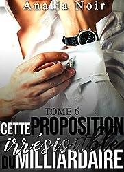 Cette Proposition irrésistible du Milliardaire (Tome 6): (New Romance, Une Histoire Adulte de Milliardaire)