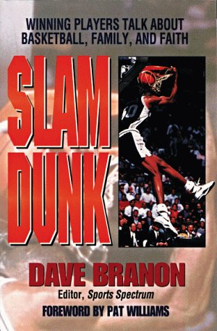 Slam Dunk: Winning Players Talk About Basketball, Family and Faith por Dave Branon