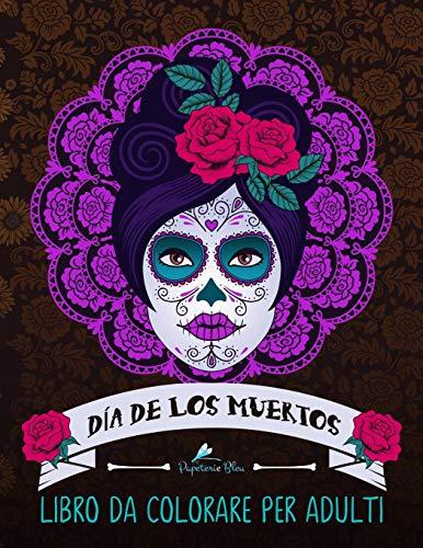 Dia de los muertos: Libro da colorare per adulti: Teschi Messicani a tema sugar skull: Volume 1