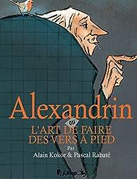 Alexandrin ou L'art de faire des vers à pied par Alain Kokor