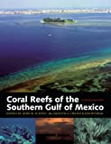 Coral Reefs of the Southern Gulf of Mexico (Gulf Coast Studies)