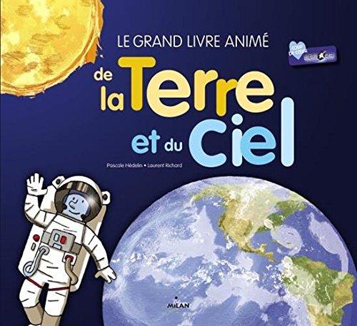 Le grand livre anim de la Terre et du ciel: nouvelle couverture, texte relu et mis  jour par l'auteur