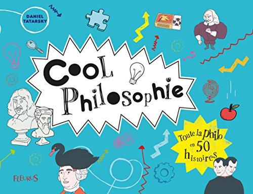 Cool philosophie : Toute la philosophie en 50 histoires