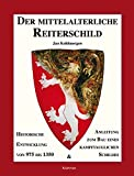 Der mittelalterliche Reiterschild: Historische Entwicklung von 975 bis 1350 und Anleitung zum Bau eines kampftauglichen Schildes - Jan Kohlmorgen