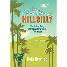 The First Beverly Hillbilly: The Untold Story of the Creator of Rural TV Comedy