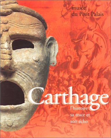 Carthage : L'histoire, sa trace et son écho : les Musées de la ville de Paris, Musée du Petit Palais, 9 mars-2 juillet 1995