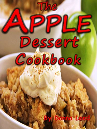 The Apple Dessert Cookbook:  Delicious Apple Recipes To Bake: Apple Pies, Apple Crisps, Apple Cakes, Apple Muffins, Apple Cheesecakes, Apple Scones, Apple Tarts and More. (English Edition)