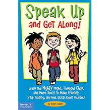 Speak Up and Get Along!: Learn the Mighty Might, Thought Chop, and More Tools to Make Friends, Stop Teasing, and Feel Good About Yourself (English Edition)