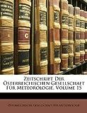 Zeitschrift Der Sterreichischen Gesellschaft Fr Meteorologie, Volume 15